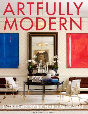 Artfully Modern: Interiors Richard Mishaan by Richard Mishaan