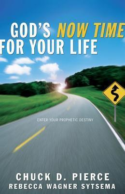 Gods Now Time for Your Life: Enter Into Your Prophetic Destiny  by  Chuck D. Pierce