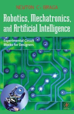 Robotics, Mechatronics, and Artificial Intelligence: Experimental Circuit Blocks for Designers Newton C. Braga