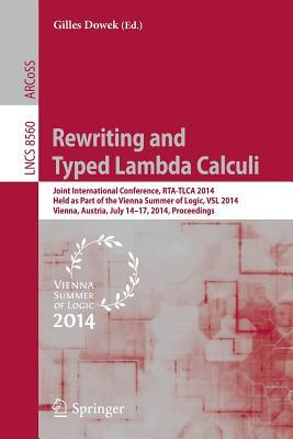 Rewriting and Typed Lambda Calculi: Joint International Conferences, Rta and Tlca 2014, Held as Part of the Vienna Summer of Logic, Vsl 2014, Vienna, Austria, July 14-17, 2014, Proceedings  by  Gilles Dowek