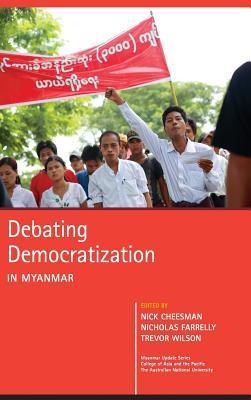 Debating Democratization in Myanmar  by  Nick Cheesman