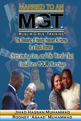 Married to an M.G.T.: The Blessing of Having Heaven at Home in a Black Woman  by  Rodney L. Muhammad