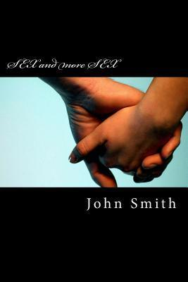 Sex and More Sex: I Want !  by  Dr John Smith