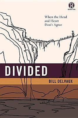 Divided: When the Head and Heart Dont Agree Bill Delvaux