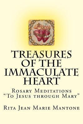 Treasures of the Immaculate Heart: Rosary Meditations to Jesus Through Mary Rita Jean Marie Mantone