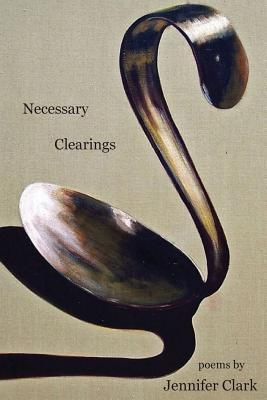 Necessary Clearings  by  Jennifer Clark