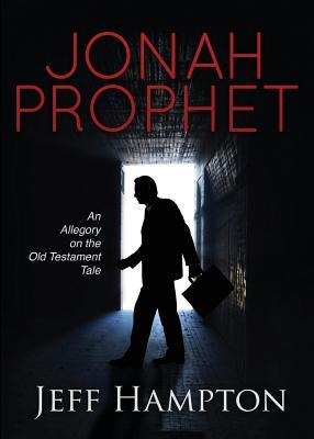 Jonah Prophet: An Allegory on the Old Testament Tale  by  Jeff Hampton