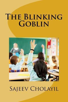 The Blinking Goblin Sajeev Cholayil