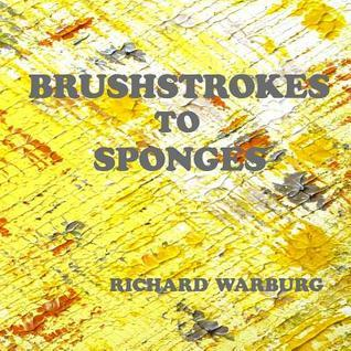 Brushstrokes to Sponges  by  Richard Jeremy Warburg