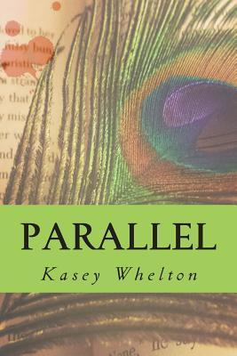 Parallel  by  Kasey L Whelton