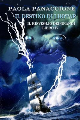 Il Destino Di Lhotar: Il Risveglio Dei Grandi  by  Paola Panaccione