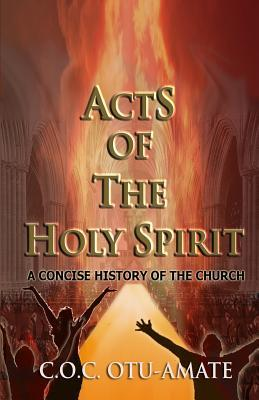 Acts of the Holy Spirit: A Concise History of the Church C O C Otu-Amate
