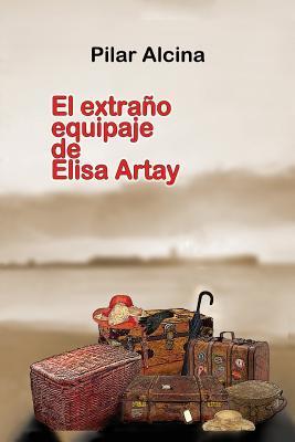 El extraño equipaje de Elisa Artay Pilar Alcina