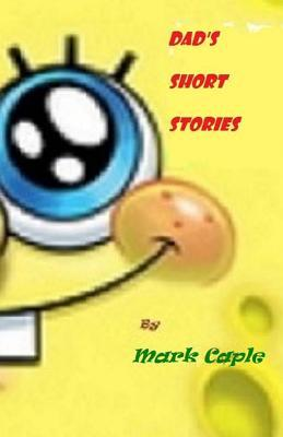 Dads Short Stories  by  Mark Caple