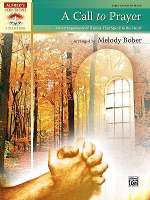 A Call to Prayer: 10 Arrangements of Hymns That Speak to the Heart  by  Melody Bober