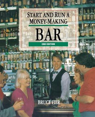 Start and Run a Money-Making Bar Bruce Fier