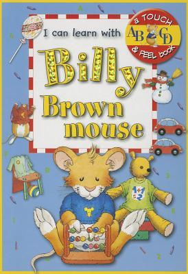 Billy Brown Mouse - I Can Learn: A Touch & Feel Book Anna Casalis
