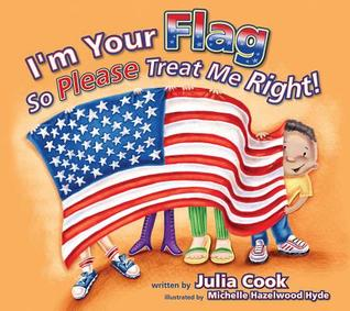 Im Your Flag So Please Treat Me Right!  by  Julia Cook