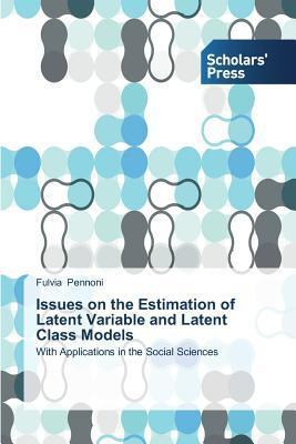 Issues on the Estimation of Latent Variable and Latent Class Models  by  Pennoni Fulvia
