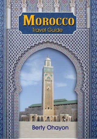 Morroco: A Travel Guide Berty Ohayon