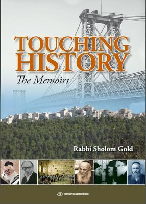 Touching History: Memoirs of Rabbi Sholom Gold Sholom Gold