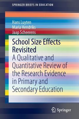 School Size Effects Revisited: A Qualitative and Quantitative Review of the Research Evidence in Primary and Secondary Education  by  Hans Luyten