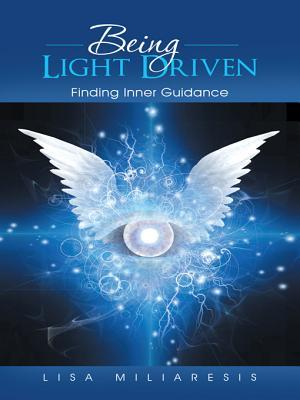 Being Light Driven: Finding Inner Guidance  by  Lisa Miliaresis