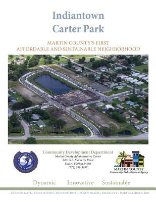 Indiantown Carter Park: Martin Countys First Affordable and Sustianable Nieghborhood  by  Edward William Erfurt IV