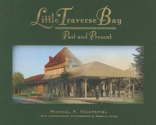 Little Traverse Bay: Past and Present  by  Michael R Federspiel