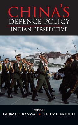Chinas Defence Policy: Indian Perspectives Gurmeet Kanwal