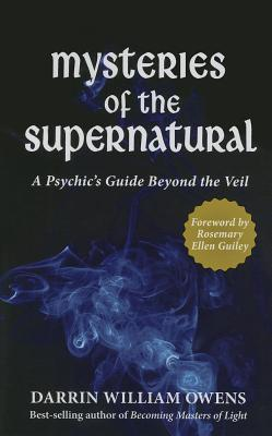 Mysteries of the Supernatural: A Psychics Guide Beyond the Veil  by  Darrin Owens