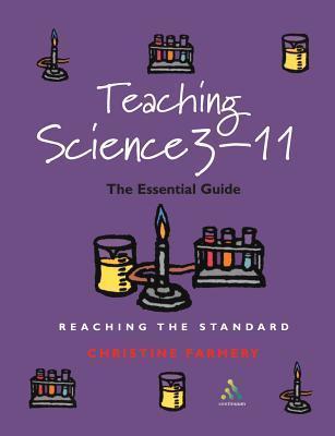 Teaching Science 3-11: The Essential Guide Christine Farmery