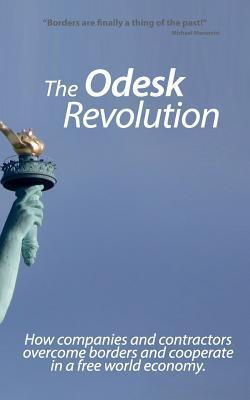 The Odesk Revolution: Borders are finally a thing of the past  by  Michael Marcovici