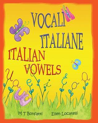 Vocali Italiane, Italian Vowels: A Picture Book about the Vowels of the Italian Alphabet - Italian Edition with English Translation  by  M T Bonfatti