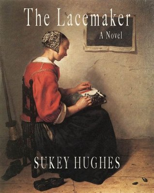 The Lacemaker: A Novel Sukey Hughes
