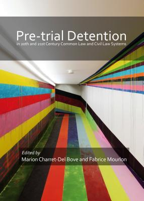 Pre-Trial Detention in 20th and 21st Century Common Law and Civil Law Systems Marion Charret-Del Bove