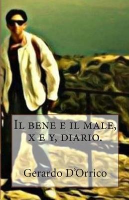 Il Bene E Il Male, X E Y, Diario.  by  Gerardo DOrrico