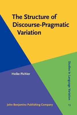 The Structure of Discourse-Pragmatic Variation  by  Heike Pichler