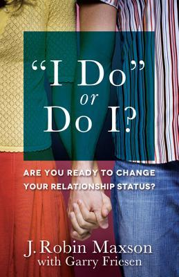 I Do or Do I?: Are You Ready to Change Your Relationship Status?  by  J. Robin Maxson