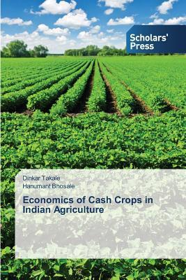 Economics of Cash Crops in Indian Agriculture Takale Dinkar