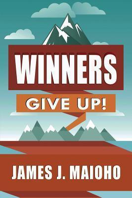 Winners Give Up  by  James Maioho