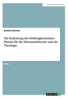 Die Bedeutung Des Hohlengleichnisses Platons Fur Die Erkenntnistheorie Und Die Theologie Romina Hermes