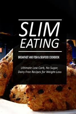 Slim Eating - Breakfast and Fish & Seafood Cookbook: Skinny Recipes for Fat Loss and a Flat Belly  by  Slim Eating