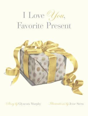 I Love You, Favorite Present  by  Glyncora Murphy