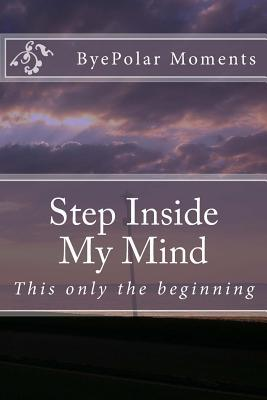 Step Inside My Mind: This Is Only the Beginning Byepolar Moments