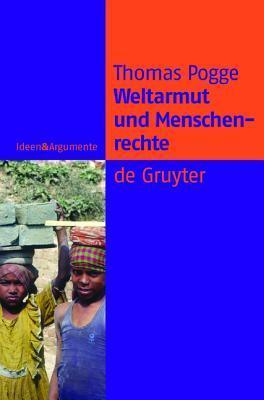 Weltarmut Und Menschenrechte: Kosmopolitische Verantwortung Und Reformen  by  Thomas W. Pogge