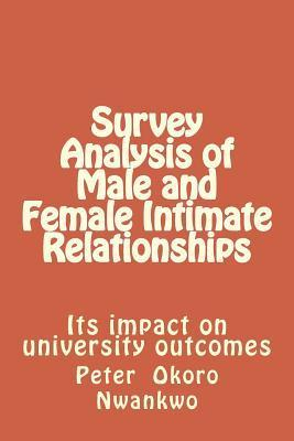 Survey Analysis of Male and Female Intimate Relationships: Its Impact on University Outcomes Peter Okoro Nwankwo