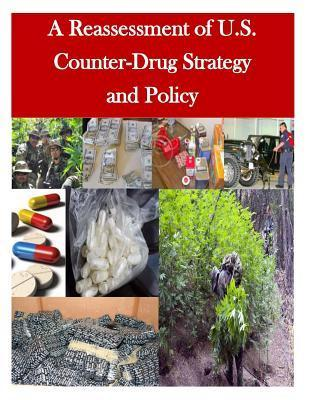 A Reassessment of U.S. Counter-Drug Strategy and Policy  by  U.S. Army War College