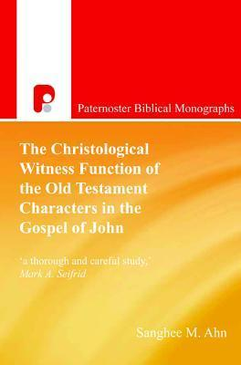 The Christological Witness Function of the Old Testament Characters in the Gospel of John  by  Sanghee M Ahn