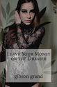 Leave Your Money on the Dresser: Stories and Poems Gibson Grand by Gibson Grand